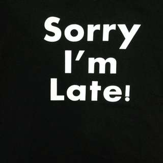 """sorry I'm late!"" t-shirt (pending)"