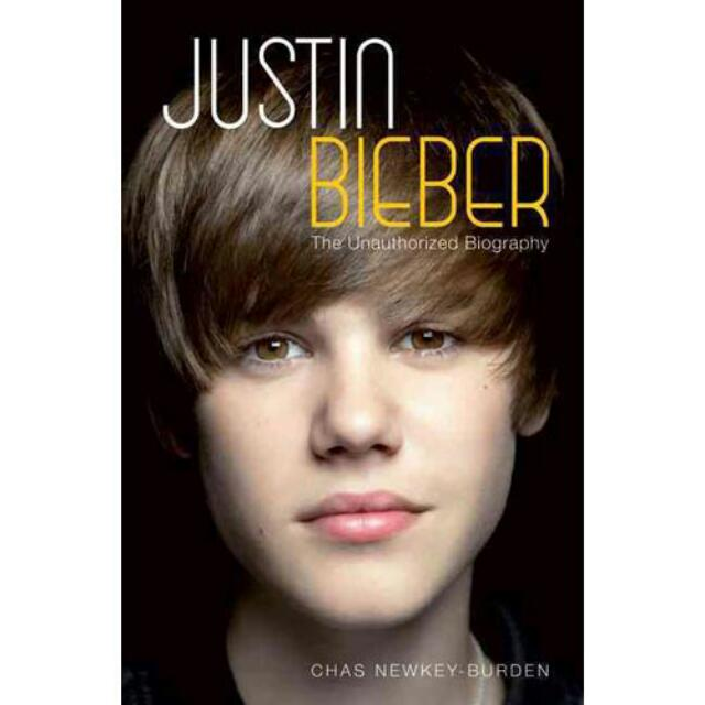 Justin Bieber - The Unauthorized Biography by Chas Newkey-Burden