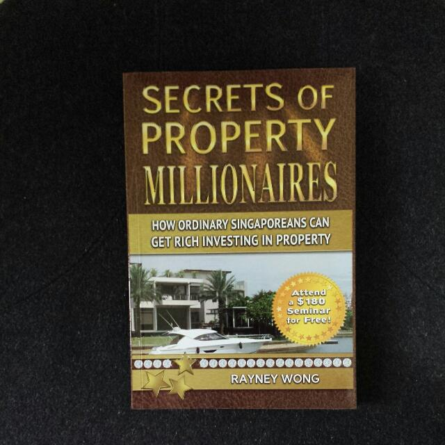 Secrets Of Property Millionaires How Ordinary Singaporeans Can Get Rich Investing In Property By Rayney Wong
