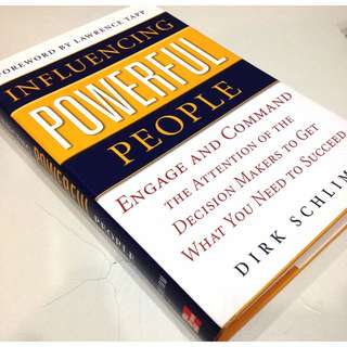 INFLUENCING POWERFUL PEOPLE: Engage And Command The Attention Of The Decision Makers To Get What You Need To Succeed by Dirk Schlimm