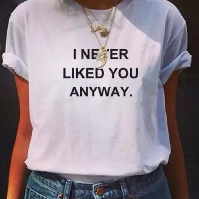 Po I Never Liked You Anyways Tumblr Tee Womens Fashion On Carousell