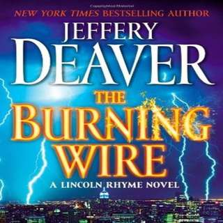 Jeffery Deaver's The Burning Wire (A Lincoln Rhyme Novel)