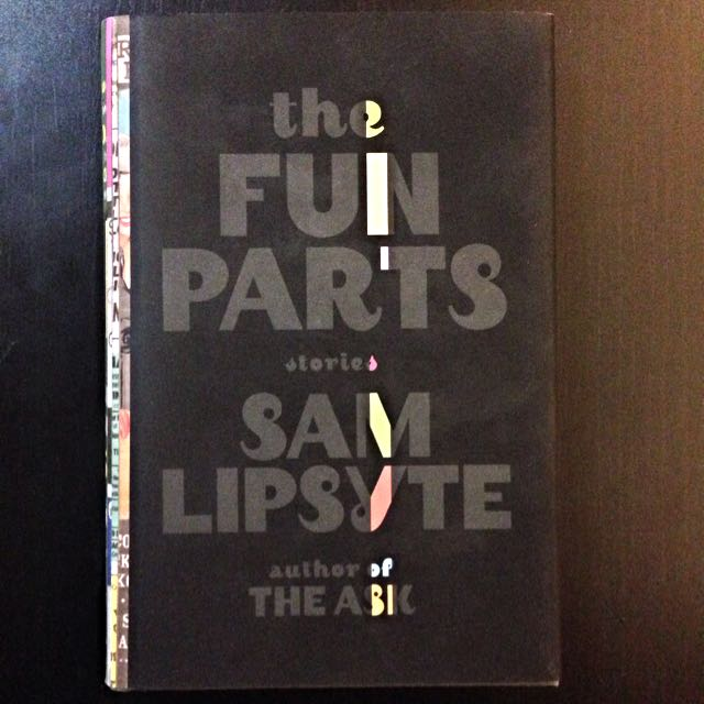 RESERVED Sam Lipsyte - The Fun Parts: Stories (Hardcover)