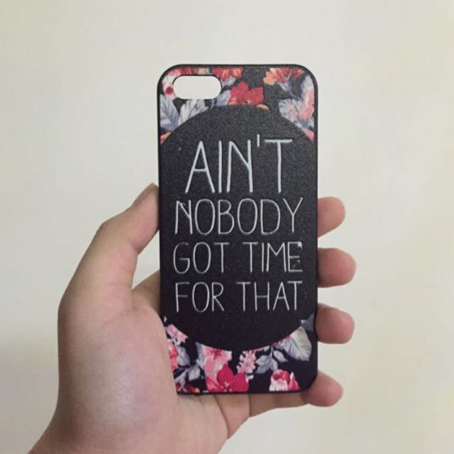 IPhone 5 Ain't nobody got time for that cover