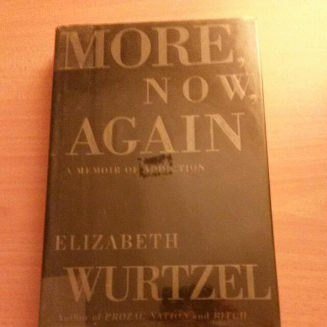 More, Now And Again: A Memoir Of Addiction - Elizabeth Wurtzel