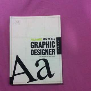 Field Guide : How To Be A Graphic Designer