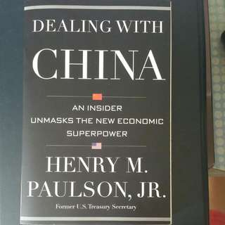Dealing With China : An Insider Unmasks The New Economic Superpower By: Henry M. Paulson, Jr. , Former U.S Treasury Secretary
