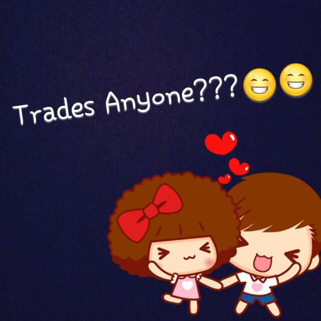 TRADES ANYONE???