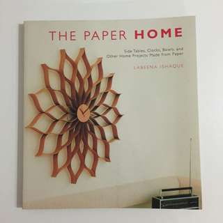 Tables, Clocks, Bowls, and Other Home Projects Made from Paper