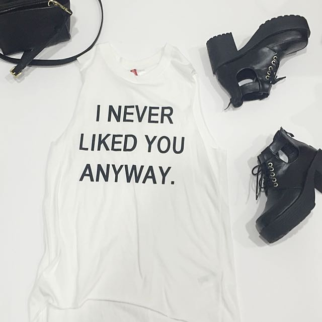 Hm I Never Liked You Anyway Womens Fashion On Carousell