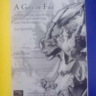 A Gift Of Fire - Social, Legal And Ethical Issues For Computers and the Internet 2nd Edition By Sara Baase
