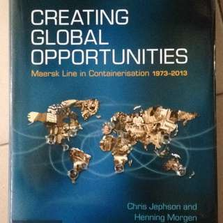 Creating Global Opportunities - Maersk Line In Containerisation 1973-2013