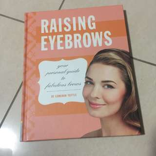 Cameron Tuttle- Raising Eyebrows: Your Personal Guide To Fabulous Brows