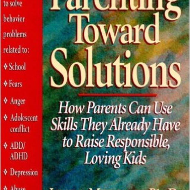 Parenting Book: Parenting Toward Solutions: How Parents Can Use Skills They  Already Have to Raise Responsible, Loving Kids