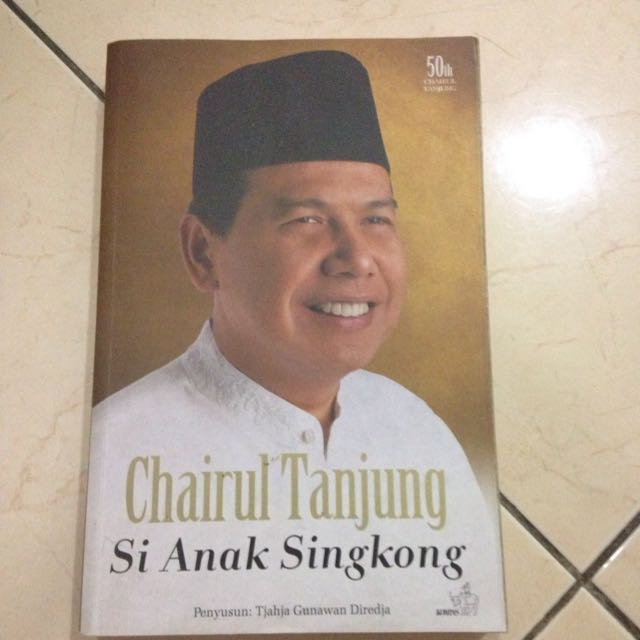 CHAIRUL TANJUNG SI ANAK SINGKONG, By Tjahja Gunawan