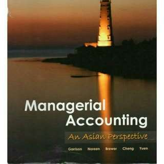 Managerial Accounting - An Asian Perspective (Garrison, Noreen, Brewer, Cheng, Yuen)