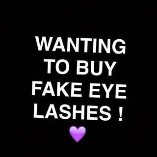 Wanting to buy Fake LASHES