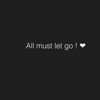 All must let go 💓