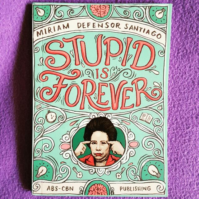 Stupid is Forever by Miriam Defensor Santiago (read once; in very good and crisp condition)