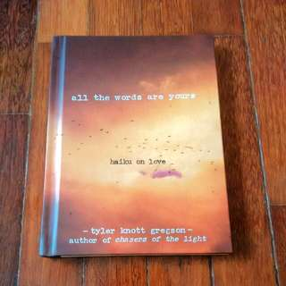 All The Words Are Yours: Haiku On Love (Tyler Knott Gregson)