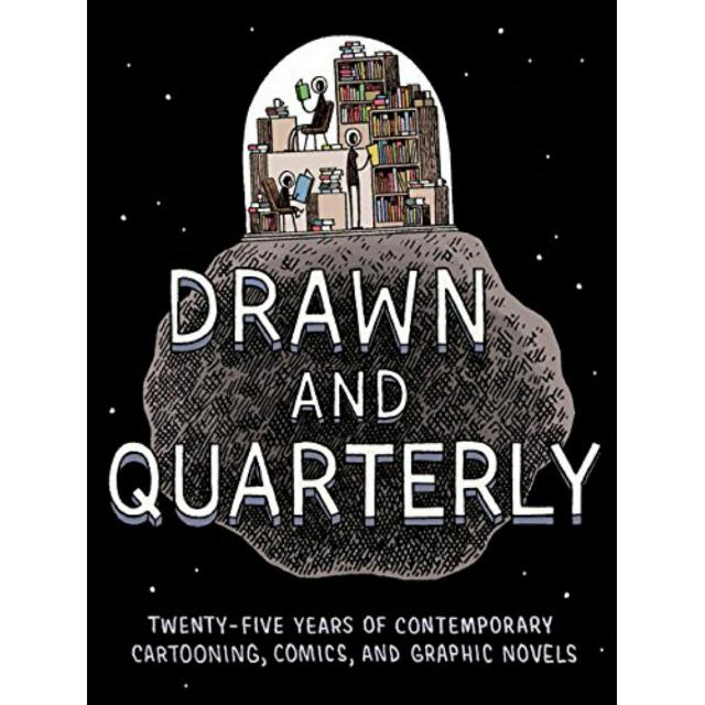 Drawn & Quarterly: Twenty-five Years of Contemporary Cartooning, Comics, and Graphic Novels by Tom Devlin