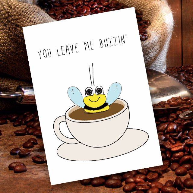 Buzzin' Coffee Card - You leave my buzzing ;)