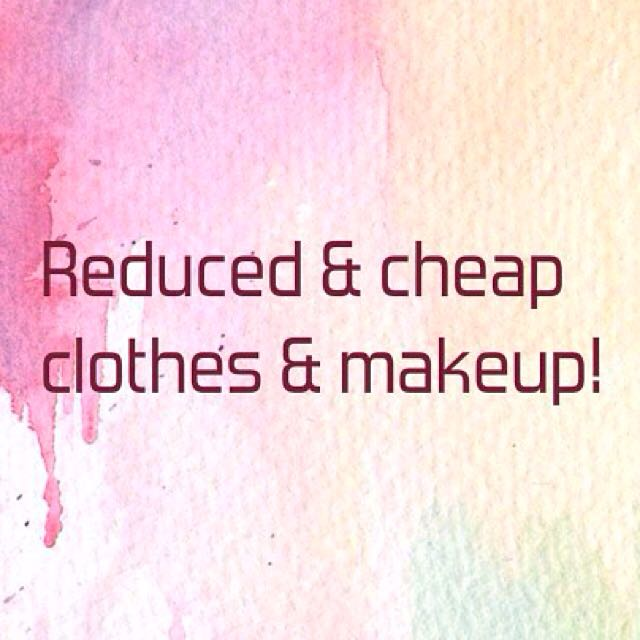 Reduced & Cheap Clothes & Makeup!