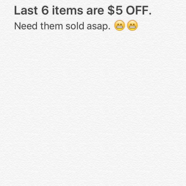 LAST 6 ITEMS ARE $5 OFF