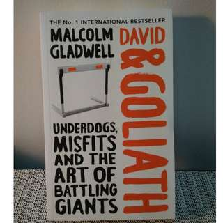 DAVID AND GOLIATH :UNDERDOGS, MISFITS AND THE ART OF BATTLING GIANTS