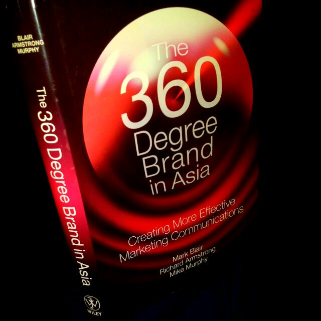 The 360 Degree Brand In Asia - Creating More Effective Marketing Communication (Book)