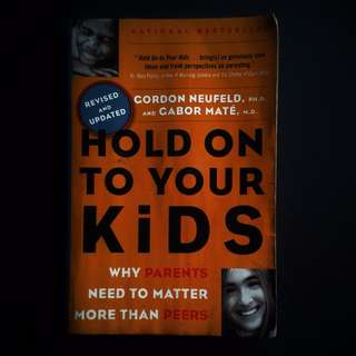 Hold On to Your Kids: Why Parents Need to Matter More Than Peers by Gordon Neufeld and Gabor Mate M.D.