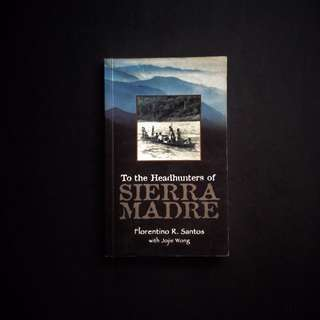 To The Headhunters Of Sierra Madre By Florentino Santos