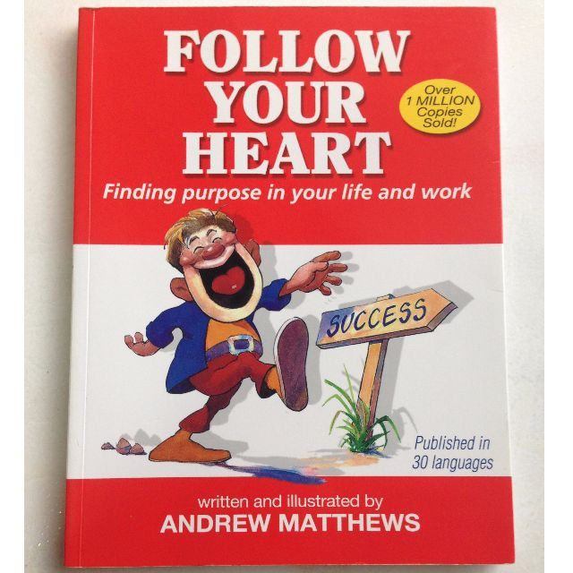 Follow Your Heart by Andrew Matthews (Finding purpose in your life & work)