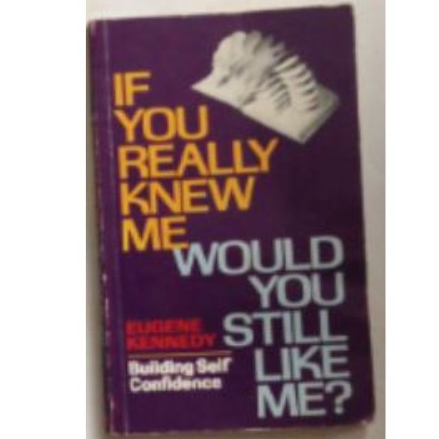 If you really knew me would you still like me? Building Self Confidence by Eugene Kennedy