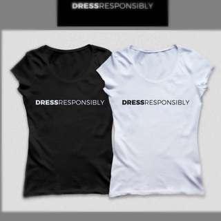 DRESS RESPONSIBLY t-shirts