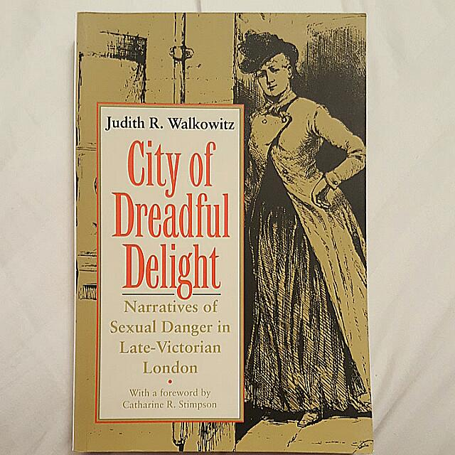 Book - City Of Dreadful Delight: Narratives Of Sexuality Danger In Late Victorian London - Judith R. Walkowitz 1992