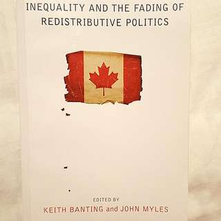 Book - Inequality And The Fading Of Redistributive Politics. Edited by: Keith Banting And John Myles 2013