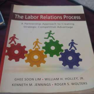 MNO3323 THE LABOR RELATIONS PROCESS A Partnership Approach To Creating Strategic Competitive Advantage By Ghee Soon Lim