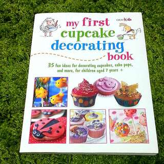 MY FIRST CUPCAKE DECORATING BOOK FOR 7yo+