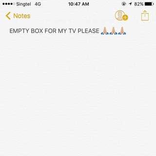 "EMPTY TV BOX FOR MY 48"" TV PLS"