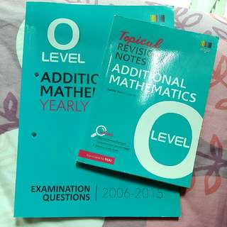 O Level Additional Mathematics Yearly TYS 2006-2015 & Topical Revision Notes For Additional Mathematics