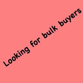 Looking For Bulk Buyers