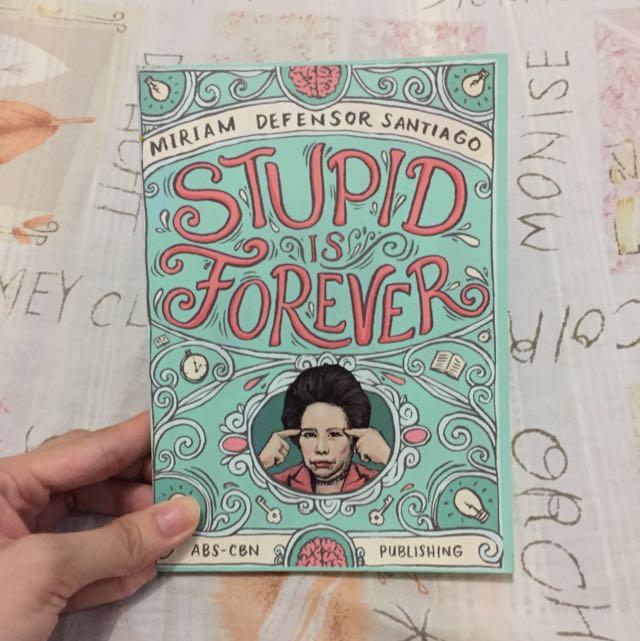 Stupid is Forever By Sen. Miriam Defensor Santiago