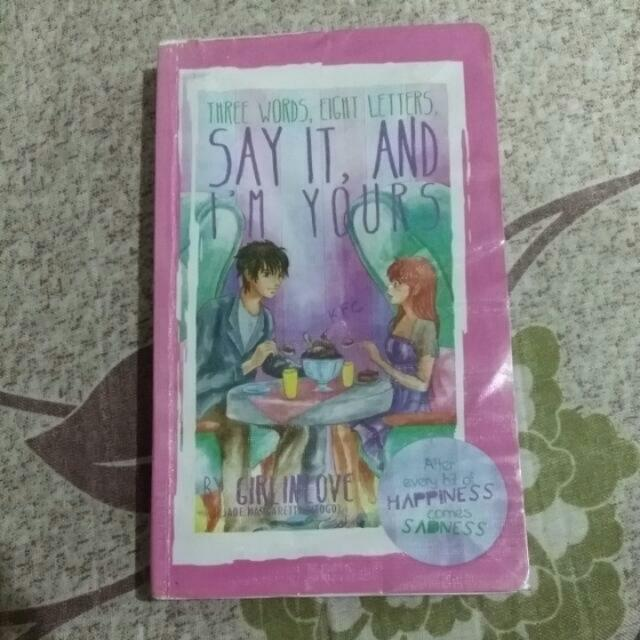 PRELOVED WATTPAD BOOK. THREE WORDS, EIGHT LETTERS, SAY IT, AND I'M YOURS