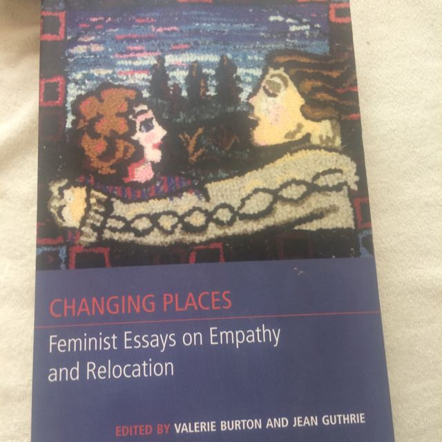 Changing Places: Feminist Essays On Empathy And Relocation
