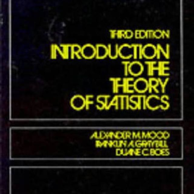 Introduction to the Theory of Statistics by Mood, Graybill, Boes
