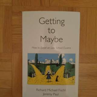 Getting To Maybe - How To Excel On Law School Exams By Michael Fischl And Jeremy Paul