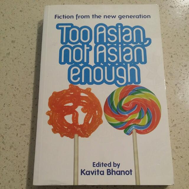 Too Asian Not Asian Enough By Kavita Bhanot.
