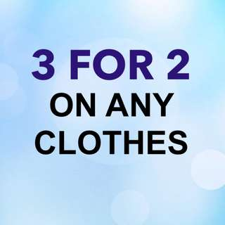 3 FOR 2 ON ANY CLOTHES