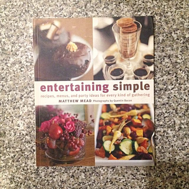 Entertaining Simple - Recipes, Menus And Party Ideas For Every Kind Of Gathering